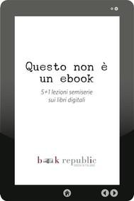 Questo non è un ebook. 5+1 lezioni semiserie sui libri digitali  - copertina