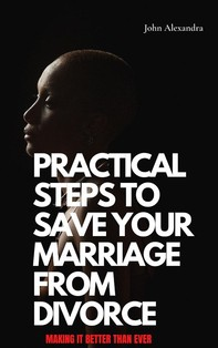 Practical Steps To Save Your Marriage From Divorce - Librerie.coop