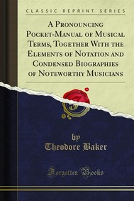 A Pronouncing Pocket-Manual of Musical Terms, Together With the Elements of Notation and Condensed Biographies of Noteworthy Musicians - copertina