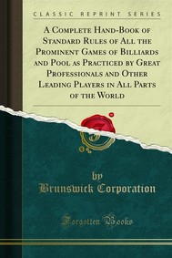 A Complete Hand-Book of Standard Rules of All the Prominent Games of Billiards and Pool as Practiced by Great Professionals and Other Leading Players in All Parts of the World - copertina