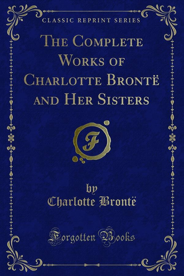 a look at the works of the bronte children Charlotte brontë was one of three the third of patrick brontë and maria branwell's six children what facts do you know about charlotte bronte.