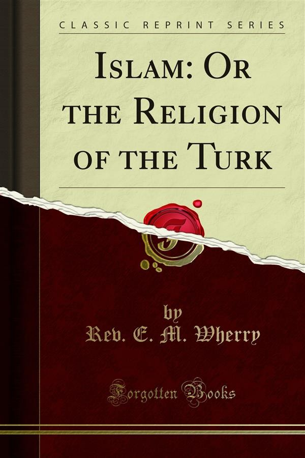 Islam: Or the Religion of the Turk