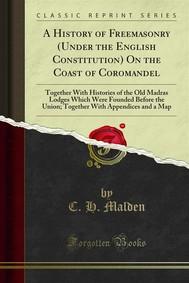A History of Freemasonry (Under the English Constitution) On the Coast of Coromandel - copertina