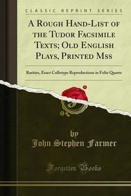 A Rough Hand-List of the Tudor Facsimile Texts; Old English Plays, Printed Mss - copertina