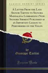 A Letter From the Late Signor Tartini to Signora Maddalena Lombardini (Now Signora Sirmen) Published as an Important Lesson to Performers on the Violin - copertina