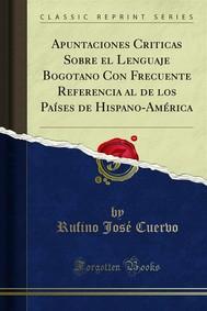 Apuntaciones Criticas Sobre el Lenguaje Bogotano Con Frecuente Referencia al de los Países de Hispano-América - copertina