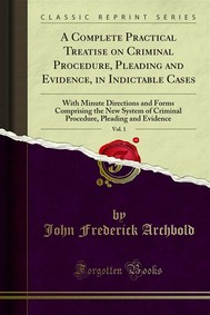 A Complete Practical Treatise on Criminal Procedure, Pleading and Evidence, in Indictable Cases - copertina