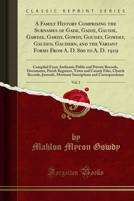 A Family History Comprising the Surnames of Gade, Gadie, Gaudie, Gawdie, Gawdy, Gowdy, Goudey, Gowdey, Gauden, Gaudern, and the Variant Forms From A. D. 800 to A. D. 1919 - copertina