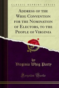 Address of the Whig Convention for the Nomination of Electors, to the People of Virginia - copertina