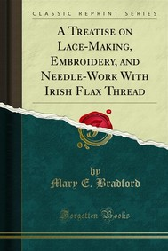 A Treatise on Lace-Making, Embroidery, and Needle-Work With Irish Flax Thread - copertina