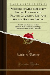 Memoirs of Mrs. Margaret Baxter, Daughter of Francis Charlton, Esq. And Wife of Richard Baxter - Librerie.coop