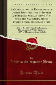 A Genealogy of the Descendants of Joseph Bixby 1621-1701 of Ipswich and Boxford Massachusetts Who Spell the Name Bixby, Bigsby, Byxbee, Bixbee, Bigsbee, or Byxbe - copertina