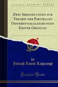 Zwei Abhandlungen zur Theorie der Partiellen Differentialgleichungen Erster Ordnung - copertina