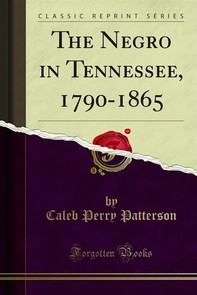 The Negro in Tennessee, 1790-1865 - Librerie.coop