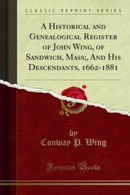A Historical and Genealogical Register of John Wing, of Sandwich, Mass;, And His Descendants, 1662-1881 - copertina