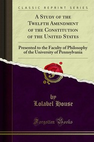 A Study of the Twelfth Amendment of the Constitution of the United States - copertina