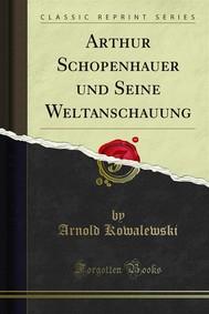 Arthur Schopenhauer und Seine Weltanschauung - copertina