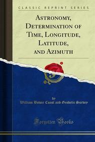 Astronomy, Determination of Time, Longitude, Latitude, and Azimuth - copertina