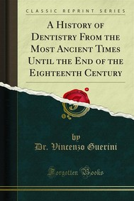A History of Dentistry From the Most Ancient Times Until the End of the Eighteenth Century - copertina