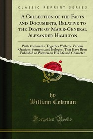 A Collection of the Facts and Documents, Relative to the Death of Major-General Alexander Hamilton - copertina