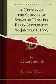 A History of the Schools of Syracuse From Its Early Settlement to January 1, 1893 - copertina