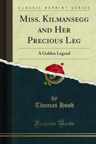 Miss. Kilmansegg and Her Precious Leg - Librerie.coop