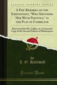"""A Few Remarks on the Emendation, """"Who Smothers Her With Painting,"""" in the Play of Cymbeline - copertina"""