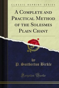A Complete and Practical Method of the Solesmes Plain Chant - copertina