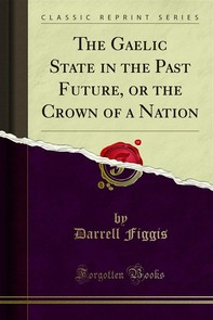 The Gaelic State in the Past Future, or the Crown of a Nation - Librerie.coop