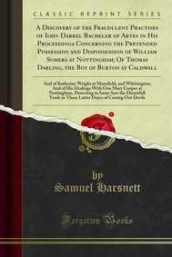 A Discovery of the Fraudulent Practises of Iohn Darrel Bacheler of Artes in His Proceedings Concerning the Pretended Possession and Dispossession of William Somers at Nottingham; Of Thomas Darling, the Boy of Burton at Caldwall - copertina