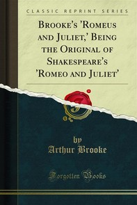 Brooke's 'Romeus and Juliet,' Being the Original of Shakespeare's 'Romeo and Juliet' - Librerie.coop