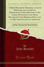 A Brief Biographic Memorial of Jacob Hertzler, and a Complete Genealogical Family Register of His Lineal Descendants and Those Related by Inter-Marriage, From 1730 to 1883, Chronologically Arranged - copertina