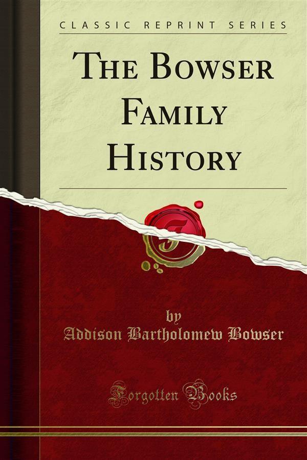 the bowser family history addison bartholomew bowser ebook