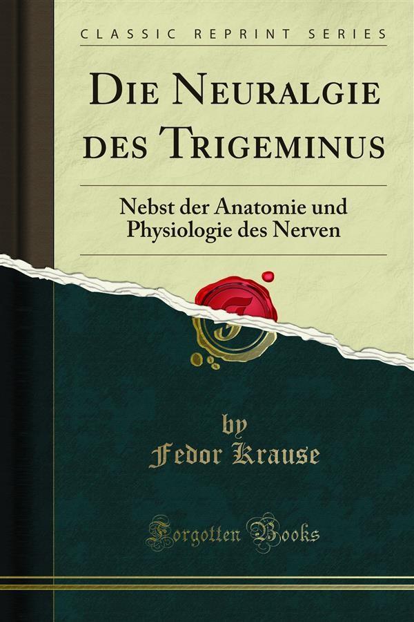 Die Neuralgie des Trigeminus, Fedor Krause | Ebook Bookrepublic