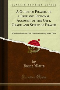 A Guide to Prayer, or a Free and Rational Account of the Gift, Grace, and Spirit of Prayer - Librerie.coop