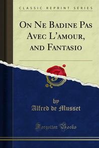 On Ne Badine Pas Avec L'amour, and Fantasio - Librerie.coop