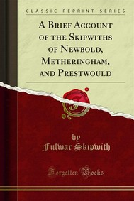 A Brief Account of the Skipwiths of Newbold, Metheringham, and Prestwould - copertina