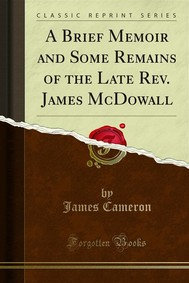 A Brief Memoir and Some Remains of the Late Rev. James McDowall - copertina