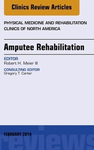 Amputee Rehabilitation, An Issue of Physical Medicine and Rehabilitation Clinics of North America, - copertina