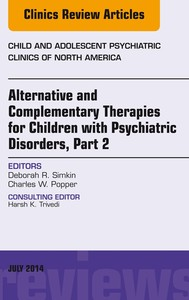 Alternative and Complementary Therapies for Children with Psychiatric Disorders, Part 2, An Issue of Child and Adolescent Psychiatric Clinics of North America, - copertina