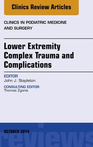 Lower Extremity Complex Trauma and Complications, An Issue of Clinics in Podiatric Medicine and Surgery, E-Book - copertina
