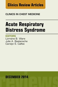 Acute Respiratory Distress Syndrome, An Issue of Clinics in Chest Medicine, - copertina
