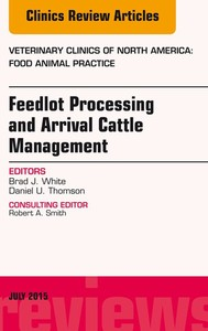 Feedlot Processing and Arrival Cattle Management, An Issue of Veterinary Clinics of North America: Food Animal Practice, E-Book - copertina