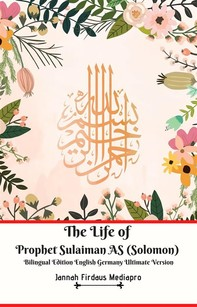 The Life of Prophet Sulaiman AS (Solomon) Bilingual Edition English Germany Ultimate Version - Librerie.coop