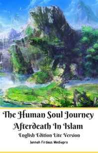 The Human Soul Journey Afterdeath In Islam English Edition Lite Version - Librerie.coop