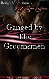 Ganged By The Groomsmen - Librerie.coop