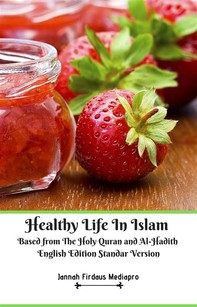 Healthy Life In Islam Based from The Holy Quran and Al-Hadith English Edition Standar Version - Librerie.coop