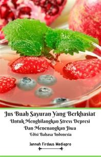 Jus Buah Sayuran Yang Berkhasiat Untuk Menghilangkan Stress Depresi Dan Menenangkan Jiwa Edisi Bahasa Indonesia - Librerie.coop