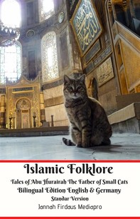 Islamic Folklore Tales of Abu Hurairah The Father of Small Cats Bilingual Edition English and Germany Standar Version - Librerie.coop