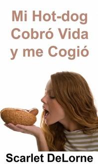 Mi Hot-Dog Cobró Vida Y Me Cogió - Librerie.coop
